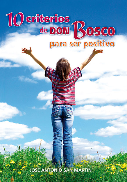 10 CRITERIOS DE DON BOSCO PARA SER POSITIVO